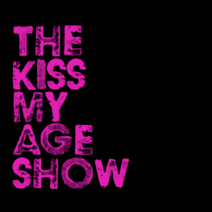 The Kiss My Age Show